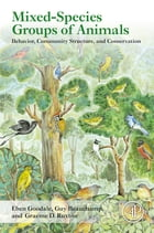 Mixed-Species Groups of Animals: Behavior, Community Structure, and Conservation by Eben Goodale