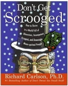 Don't Get Scrooged: How to Thrive in a World Full of Obnoxious, Incompetent, Arrogant, and Downright Mean-Spirited Peopl by Richard Carlson