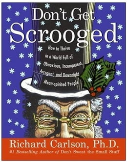 Book Don't Get Scrooged: How to Thrive in a World Full of Obnoxious, Incompetent, Arrogant, and… by Richard Carlson