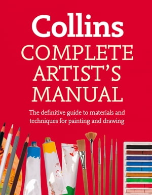 Complete Artist?s Manual: The Definitive Guide to Materials and Techniques for Painting and Drawing