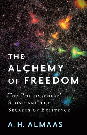The Alchemy of Freedom The Philosophers' Stone and the Secrets of Existence