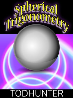 Spherical Trigonometry (illustrated)