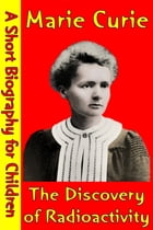 Marie Curie : The Discovery of Radioactivity: (A Short Biography for Children) by Best Children's Biographies