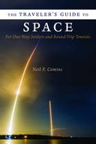 Traveler's Guide to Space: For One-Way Settlers and Round-Trip Tourists by Neil F. Comins