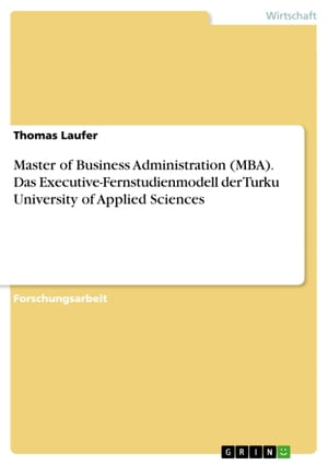 Master of Business Administration (MBA). Das Executive-Fernstudienmodell der Turku University of Applied Sciences by Thomas Laufer