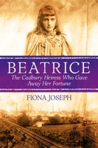BEATRICE The Cadbury Heiress Who Gave Away Her Fortune by Fiona Joseph