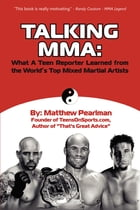 Talking MMA:: What a Teen Reporter Learned from the World's Top Mixed Martial Artists by Matthew Pearlman