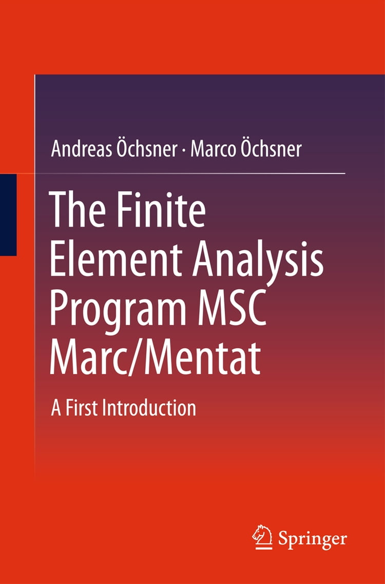 The Finite Element Analysis Program MSC Marc/Mentat: A First Introduction