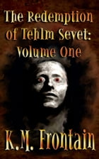 The Redemption of Tehlm Sevet: Volume One by K.M. Frontain