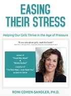 Easing Their Stress: Helping Our Girls Thrive in the Age of Pressure by Roni Cohen-Sandler