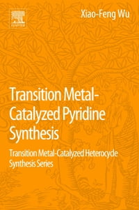 Transition Metal-Catalyzed Pyridine Synthesis: Transition Metal-Catalyzed Heterocycle Synthesis…