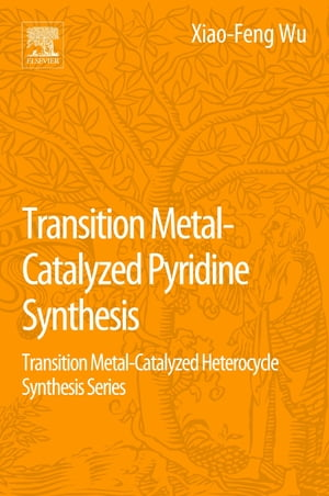 Transition Metal-Catalyzed Pyridine Synthesis Transition Metal-Catalyzed Heterocycle Synthesis Series