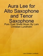 Aura Lee for Alto Saxophone and Tenor Saxophone - Pure Duet Sheet Music By Lars Christian Lundholm by Lars Christian Lundholm
