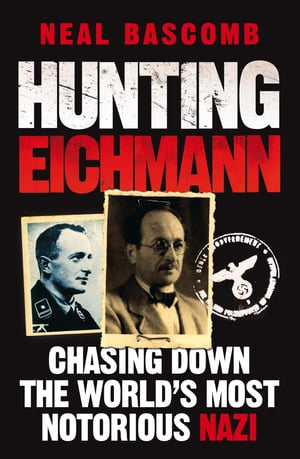 Hunting Eichmann - SEE LINE 142 Chasing down the world's most notorious Nazi