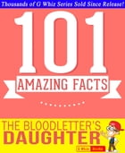 The Bloodletter's Daughter - 101 Amazing Facts You Didn't Know: Fun Facts and Trivia Tidbits Quiz Game Books by G Whiz