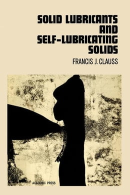 Book Solid Lubricants and Self-Lubricating Solids by Clauss, Francis J.