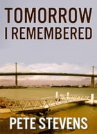 Tomorrow I Remembered by Pete Stevens