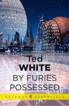 By Furies Possessed by Ted White