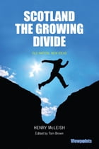 Scotland The Growing Divide: Old Nation, New Ideas by McLeish, Henry