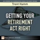 Getting Your Retirement Act Right by Trent A. Hamm