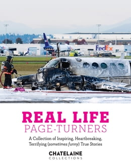 Book Real Life Page-Turners: A Collection of Inspiring, Heartbreaking, Terrifying (sometimes funny) True… by Chatelaine