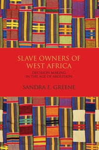 Slave Owners of West Africa: Decision Making in the Age of Abolition