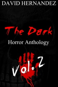 The Dark: Horror Anthology Vol. 2