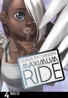 Maximum Ride: The Manga, Vol. 4 by James Patterson