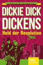 Dickie Dick Dickens – Held der Revolution by Rolf A. Becker