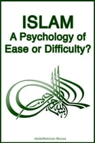 Islam: A Psychology of Ease or Difficulty? by AbdelRahman Mussa