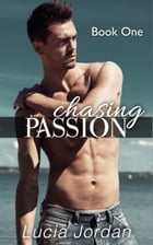 Chasing Passion: Chasing Passion by Lucia Jordan