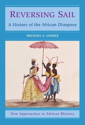 Reversing Sail A History of the African Diaspora