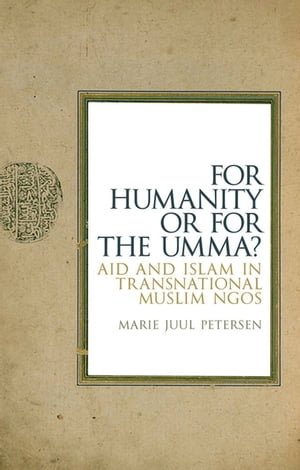 For Humanity Or For The Umma? Aid and Islam in Transnational Muslim NGOs