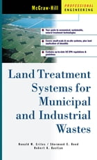 Land Treatment Systems for Municipal and Industrial Wastes by Ronald Crites