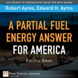 Book Partial Fuel Energy Answer for America: Electric Bikes, A by Robert U. Ayres