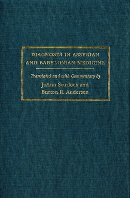 Book Diagnoses in Assyrian and Babylonian Medicine: Ancient Sources, Translations, and Modern Medical… by Jo Ann Scurlock