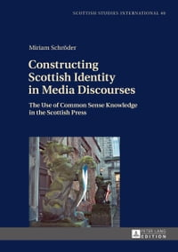 Constructing Scottish Identity in Media Discourses: The Use of Common Sense Knowledge in the…