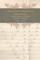 Political Descent: Malthus, Mutualism, and the Politics of Evolution in Victorian England by Piers J. Hale