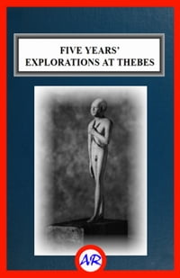 Five Years' Explorations at Thebes (Illustrated)