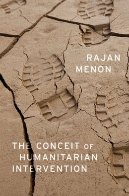 Book The Conceit of Humanitarian Intervention by Rajan Menon