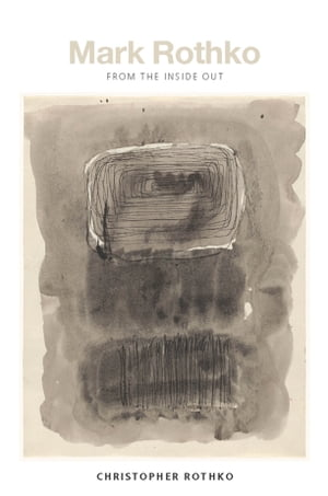Mark Rothko From the Inside Out