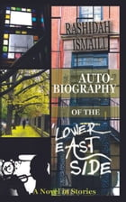 AUTOBIOGRAPHY OF THE LOWER EAST SIDE: A Novel in Short Stories by Rashidah Ismaili