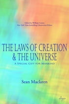 The Laws of Creation and The Universe: A Special Gift for Mankind by Sean Maclaren