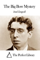 The Big Bow Mystery by Israel Zangwill