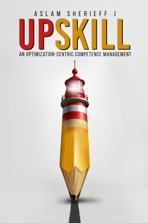 Upskill: An Optimization-Centric Competence Management by Aslam Sherieff J
