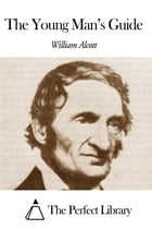 The Young Man's Guide by William Andrus Alcott