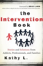 The Intervention Book: Stories and Solutions from Addicts, Professionals, and Families by Kathy L.