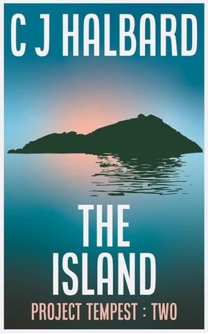 The Island: Project Tempest, #2 by C J Halbard