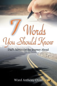 7 Words You Should Know: Dad's Advice for the Journey Ahead