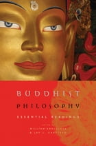 Buddhist Philosophy: Essential Readings by William Edelglass